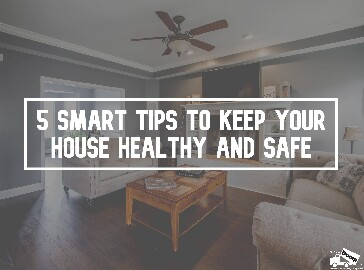 5 Smart Tips to Keep Your House Healthy and Safe